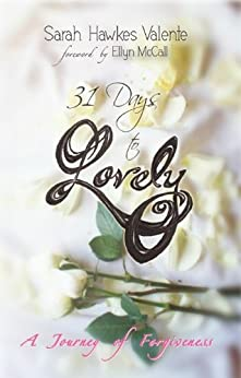 31 Days to Lovely: A Journey of Forgiveness by [Hawkes Valente, Sarah]