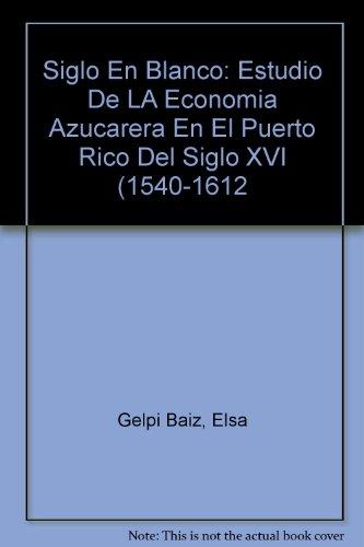 Siglo en blanco : estudio de la economía azúcarera en el Puerto Rico del siglo XVI (1540-1612)