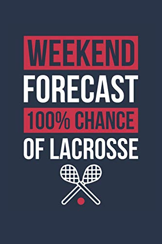Lacrosse Notebook 'Weekend Forecast 100% Chance of Lacrosse' - Funny Gift for Lacrosse Player - Lacrosse Journal: Medium College-Ruled Journey Diary, 110 page, Lined, 6x9 (15.2 x 22.9 cm) por Weekend Forecast Notebooks