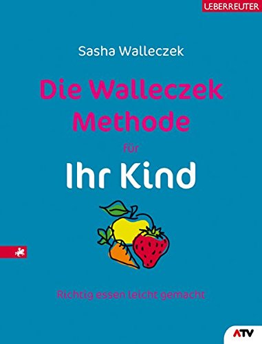 Die Walleczek-Methode für Ihr Kind: Richtig essen leicht gemacht