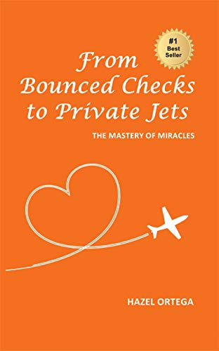 From Bounced Checks to Private Jets: The Mastery of Miracles Kindle Edition