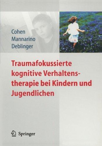 Traumafokussierte kognitive Verhaltenstherapie bei Kindern und Jugendlichen (German Edition)