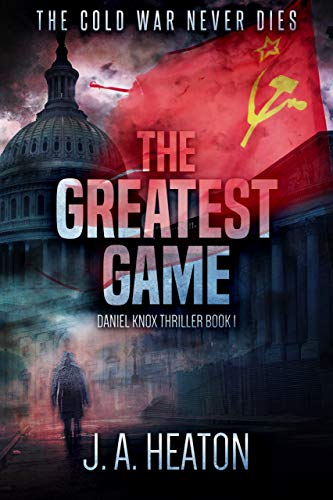 The Greatest Game: Daniel Knox Thriller Book One by [Heaton, J.A.]