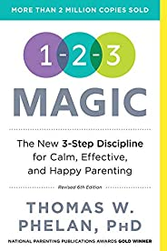 1-2-3 Magic: 3-Step Discipline for Calm, Effective, and Happy Parenting (Effective Discipline for Children 2-1