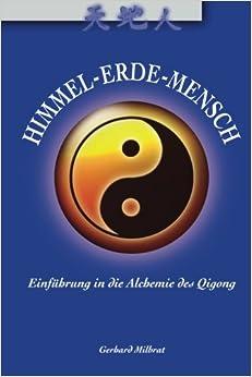 Himmel-Erde-Mensch: Einführung in die Alchemie des Qigong