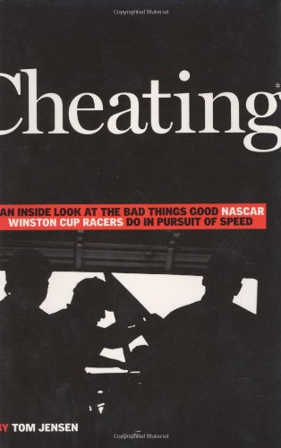 Cheating: An Inside Look at the Bad Things Good NASCAR Winston Cup Racers Do in Pursuit of Speed