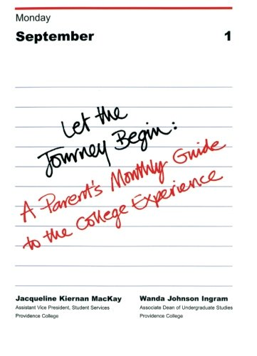 Let the Journey Begin: A Parent's Monthly Guide to the College Experience