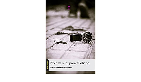 Amazon.com: No hay reloj para el olvido (Spanish Edition) eBook: Martina Robles Rodríguez: Kindle Store