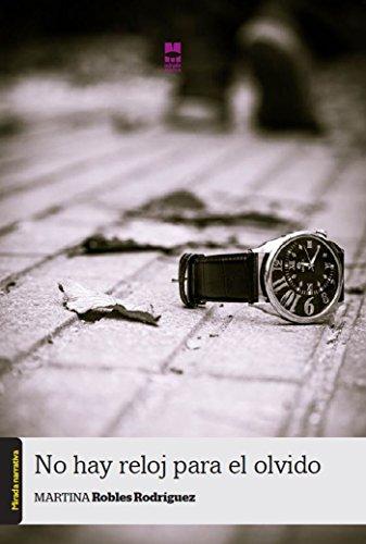 No hay reloj para el olvido (Spanish Edition) by [Robles Rodríguez, Martina