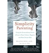 (Simplicity Parenting: Using the Extraordinary Power of Less to Raise Calmer, Happier, and More Secure Kids) By Payne, Kim John (Author) Paperback on (08 , 2010)