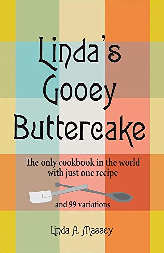 Linda's Gooey Buttercake: The Only Cookbook in the World with Just One Recipe and 99 Variations by Linda a Massey