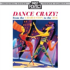 Dance Crazy! Music From the Charleston To the Jive - 1920s, 30s & 40s by Past Perfect
