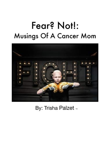 Fear? Not!: Musings Of A Cancer Mom by CreateSpace Independent Publishing Platform