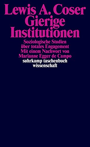 Gierige Institutionen: Soziologische Studien über totales Engagement (suhrkamp taschenbuch wissenschaft)