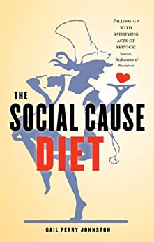 The Social Cause Diet: Filling Up with Satisfying Acts of Service by [Johnston, Gail]