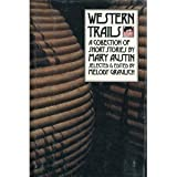 Western Trails: A Collection of Short Stories by Mary Austin (Western Literature Series)
