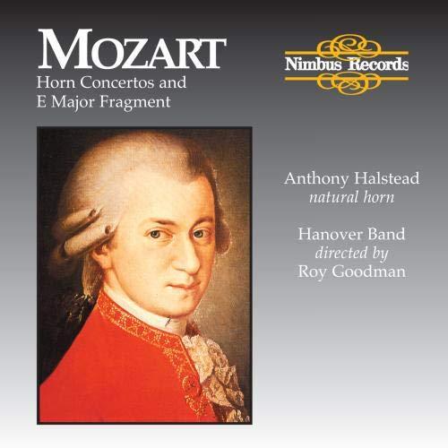 Wolfgang Amadeus Mozart: Horn Concertos (4) & E Major Fragment - Anthony Halstead / The Hanover Band / Roy Goodman