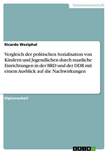 Download Vergleich der politischen Sozialisation von Kindern und Jugendlichen durch staatliche Einrichtungen in der BRD und der DDR mit einem Ausblick auf die Nachwirkungen (German Edition) Pdf