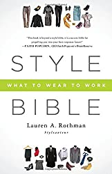 Style Bible: What to Wear to Work by Lauren A. Rothman (2013-10-15)