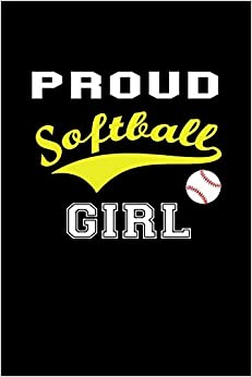 Pretty Journals - Proud Softball Girl: Funny Softball Gift Notebook ~ Awesome Lined Journal To Write In