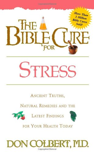 The Bible Cure for Stress: Ancient Truths, Natural Remedies and the Latest Findings for Your Health Today (Bible Cure Series)