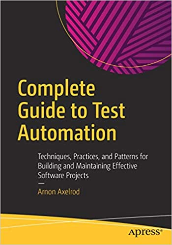 Complete Guide to Test Automation: Techniques, Practices