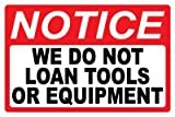 Security Sign - Notice - We Do Not Loan Tools Or Equipment - #481