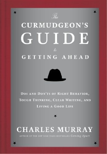The Curmudgeon's Guide to Getting Ahead: Dos and Don'ts of Right Behavior, Tough Thinking, Clear Writing, and Living a Good Life Pdf