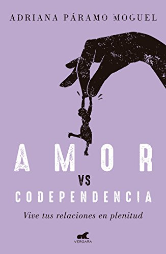 Amor Vs Codependencia: Vive tus relaciones en plenitud / Love vs. Codependency  [Paramo, Adriana] (Tapa Blanda)