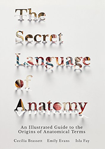 The Secret Language of Anatomy: An Illustrated Guide to the Origins of Anatomical Terms by North Atlantic Books