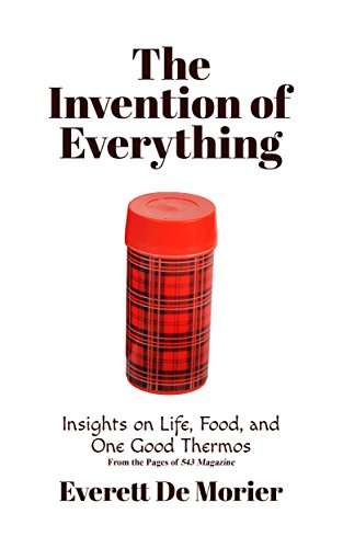 The Invention of Everything: Insights on Life, Food, and One Good Thermos