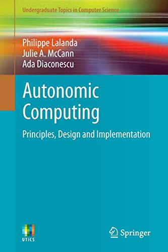 Autonomic Computing: Principles, Design and Implementation (Undergraduate Topics in Computer Science)