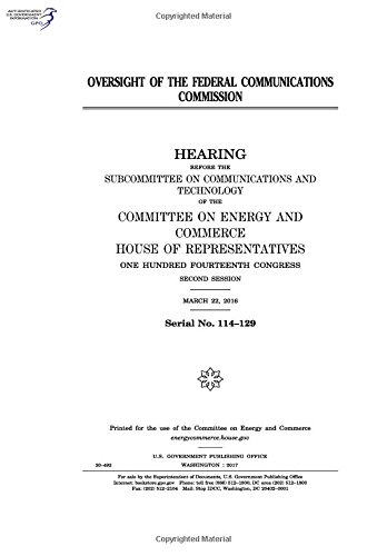 Read Online Oversight of the Federal Communications Commission : hearing before the Subcommittee on Communications and Technology of the Committee on Energy and Commerce pdf