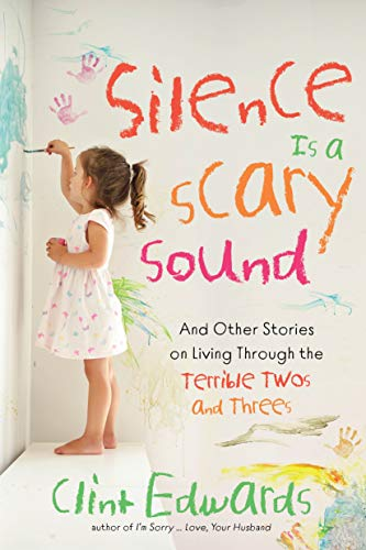 Silence is a Scary Sound: And Other Stories on Living Through the Terrible Twos and Threes ()