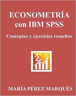 Econometria con ibm spss conceptos y ejercicios resueltos conceptos y ejercicios resueltos spanish edition maria perez marques 9781495253515 amazon books fandeluxe Image collections