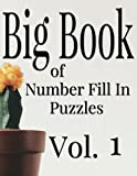Big Book of Number Fill In Puzzles Vol. 1 (Volume 1)