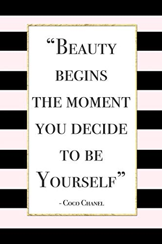 (Beauty Begins The Moment You Decide To Be Yourself: Motivational Coco Chanel Quote Notebook Blank Lined Journal Novelty Gift for a Fashion Lover)