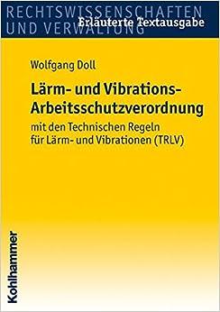 Larm- Und Vibrations- Arbeitsschutzverordnung: Mit Den Technischen Regeln Fur Larm Und Vibrationen (Trlv)
