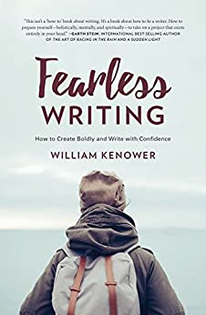 Fearless Writing: How to Create Boldly and Write with Confidence by [Kenower, William]