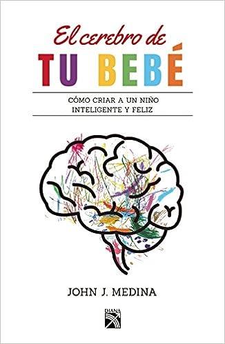 El Cerebro de Tu Beba: Amazon.es: John Medina: Libros