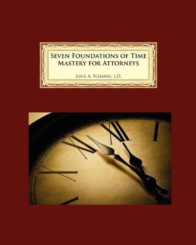 Seven Foundations of Time Mastery for Attorneys