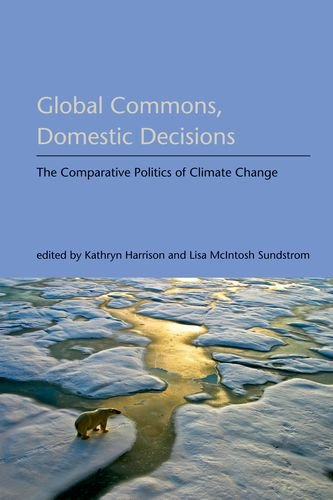 Global Commons, Domestic Decisions: The Comparative Politics of Climate Change (American and Comparative Environmental Policy) (American Environmental Policy)