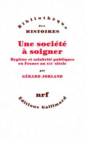 Une société à soigner : Hygiène et salubrité publiques en France au XIXe siècle