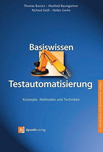 Basiswissen Testautomatisierung: Konzepte, Methoden und Techniken