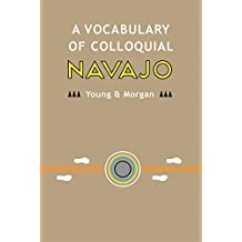 A Vocabulary of Colloquial Navajo (Navajo Language Dictionary Book 2)