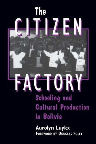 The Citizen Factory: Schooling and Cultural Production in Bolivia (SUNY series, Power, Social Identity, and Education)