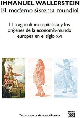 La agricultura capitalista y los orígenes de la economía-mundo europea en el siglo XVI Historia: Amazon.es: Wallerstein, Immanuel, Pates, Simon, Resines Rodríguez, Antonio: Libros