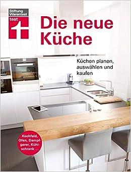 Die neue Küche: Küchentechnik planen, auswählen und kaufen ...