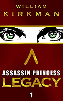 Assassin Princess: Legacy (The Assassin Princess Novels Book 1) by [Kirkman, William]