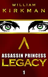 Assassin Princess: Legacy (The Assassin Princess Novels Book 1)